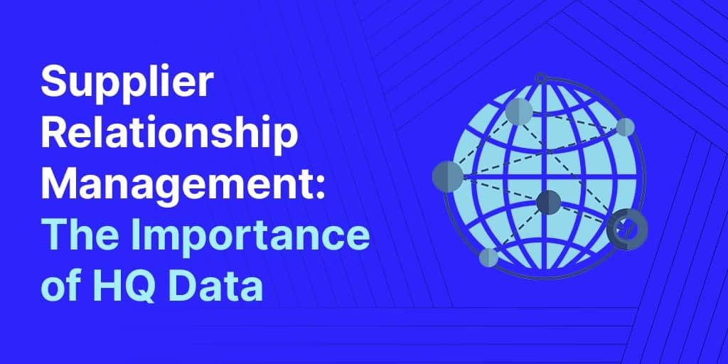 - Supplier Relationship Management: The Importance of HQ Data