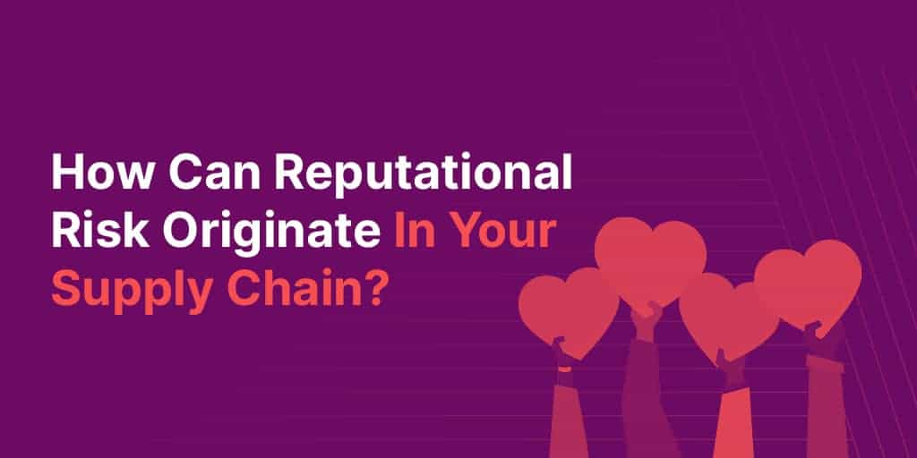 How can Reputational Risk Originate in Your Supply Chain?
