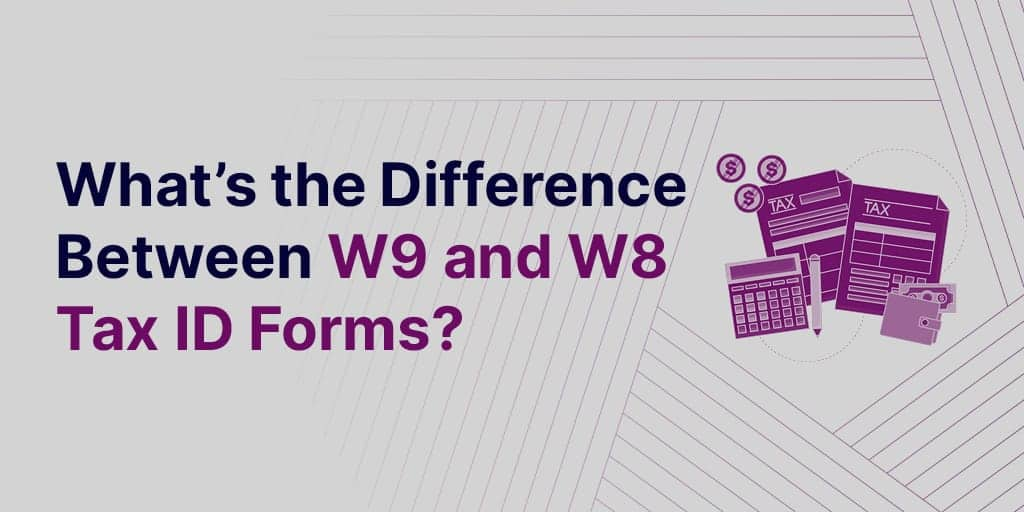 W-9 vs W-8: What's the Difference Between W9 and W8 Tax ID Forms?