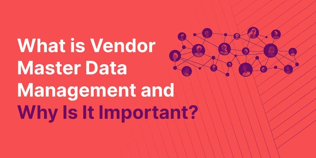 What is Vendor Master Data Management and Why is it Important