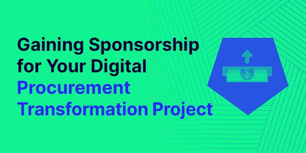 procurement - Gaining Sponsorship For Your Digital Procurement Transformation Project