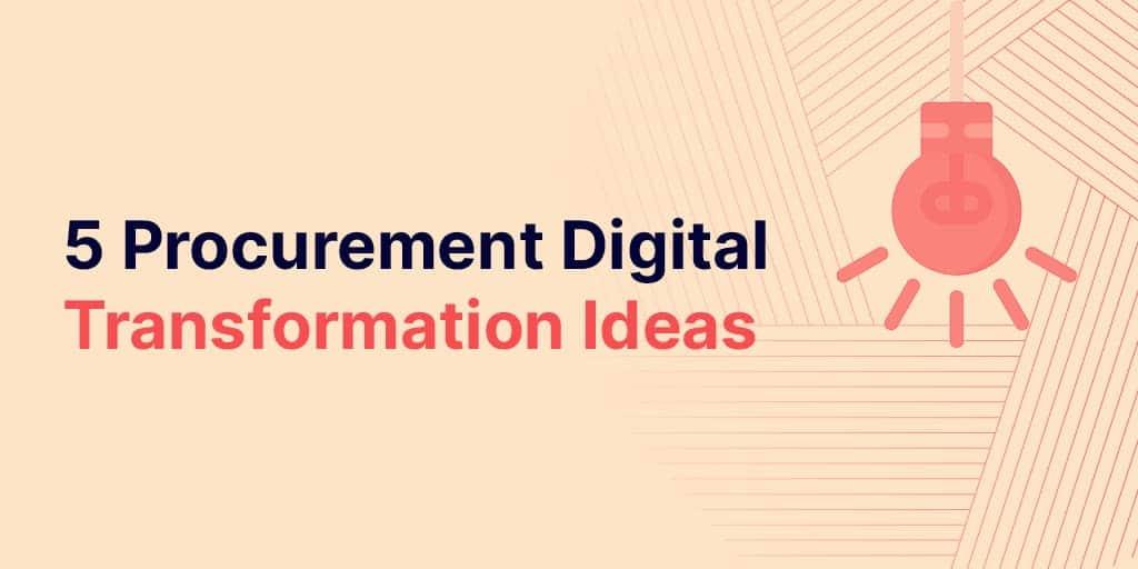 5 Digital Procurement Transformation Ideas