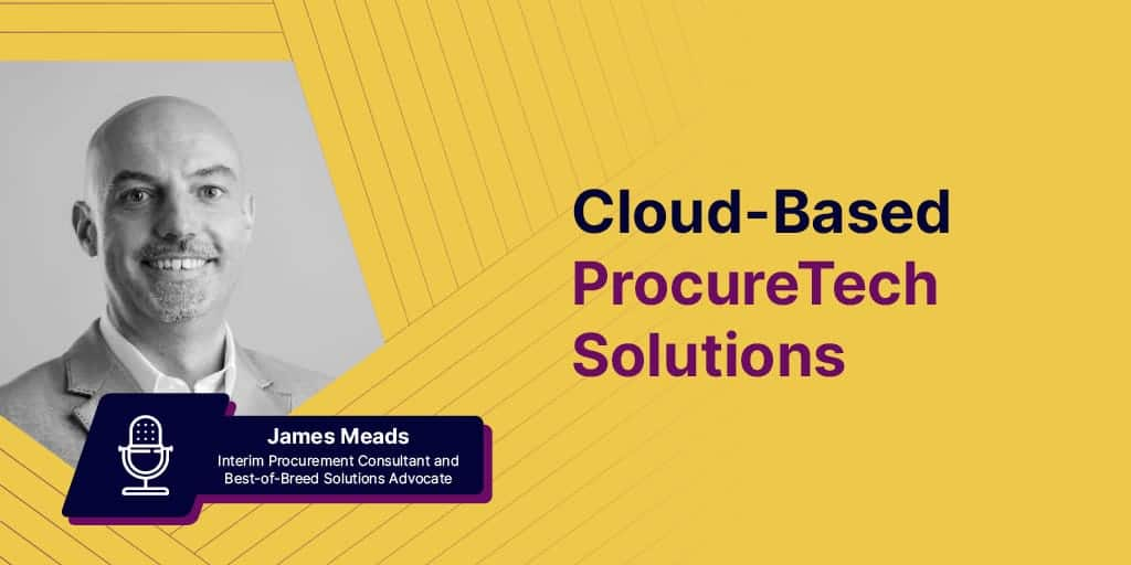 An Interview on Cloud-Based ProcureTech Solutions with James Meads
